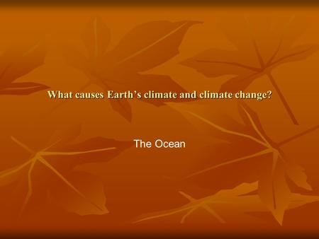 What causes Earth's climate and climate change? The Ocean.
