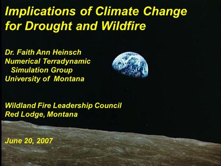 Implications of Climate Change for Drought and Wildfire Dr. Faith Ann Heinsch Numerical Terradynamic Simulation Group University of Montana Wildland Fire.