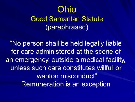 "Ohio Good Samaritan Statute (paraphrased) ""No person shall be held legally liable for care administered at the scene of an emergency, outside a medical."