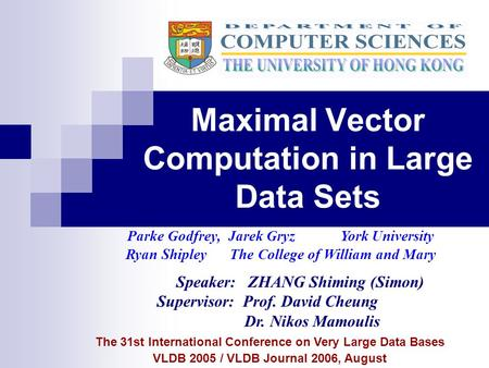 Maximal Vector Computation in Large Data Sets The 31st International Conference on Very Large Data Bases VLDB 2005 / VLDB Journal 2006, August Parke Godfrey,