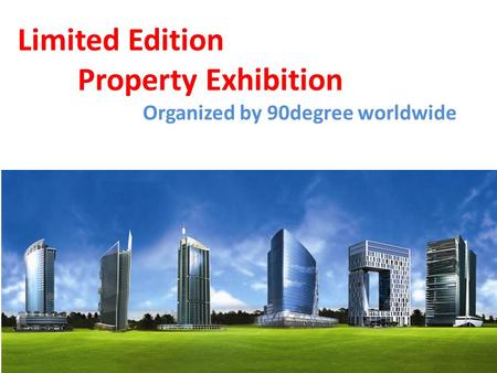 Limited Edition Property Exhibition Organized by 90degree worldwide.
