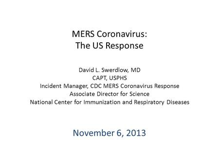 MERS Coronavirus: The US Response David L. Swerdlow, MD CAPT, USPHS Incident Manager, CDC MERS Coronavirus Response Associate Director for Science National.
