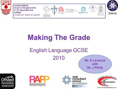 Making The Grade English Language GCSE 2010 Mr. S Lovelock with Mr. J Philip.