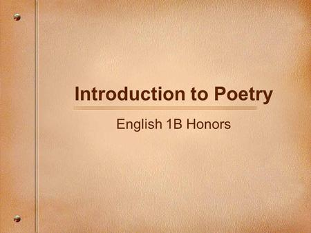 "Introduction to Poetry English 1B Honors. Poetry Literature ""is simply language charged with meaning to the utmost possible degree."" (Ezra Pound) ""If."