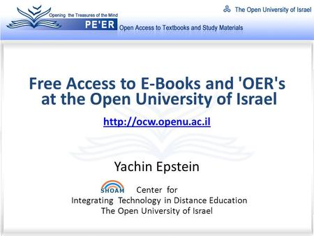 Free Access to E-Books and 'OER's at the Open University of Israel  Yachin Epstein Center for Integrating Technology in Distance.