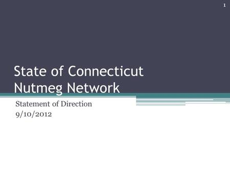 State of Connecticut Nutmeg Network Statement of Direction 9/10/2012 1.
