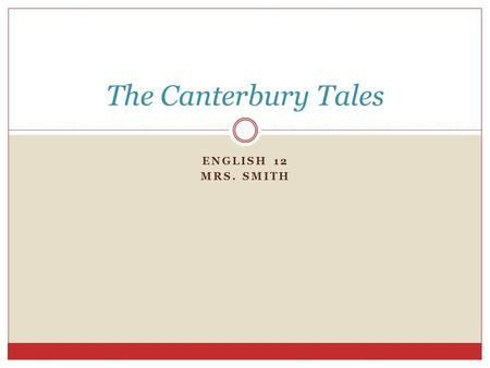 ENGLISH 12 MRS. SMITH The Canterbury Tales. The Author Geoffrey Chaucer (1343-1400)  He was a son of a merchant, a page in a royal house, soldier, diplomat,