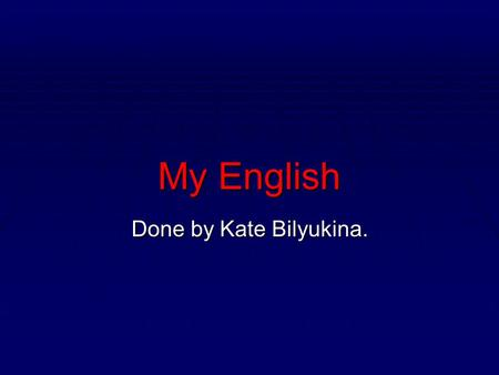 My English Done by Kate Bilyukina.. I began learning English  I began learning English in 2006.  Natalya Aleksandrovna was my first teacher.  At my.