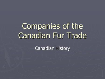 Companies of the Canadian Fur Trade Canadian History.