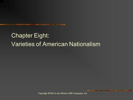 Copyright ©2005 by the McGraw-Hill Companies, Inc. Chapter Eight: Varieties of American Nationalism.