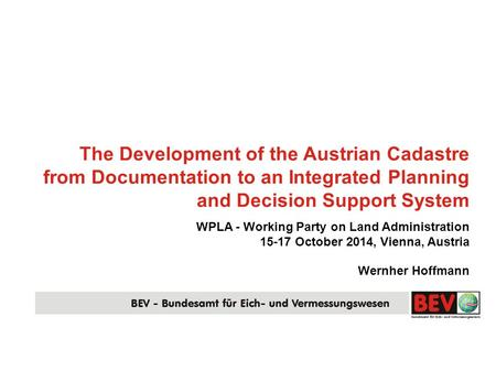 The Development of the Austrian Cadastre from Documentation to an Integrated Planning and Decision Support System WPLA - Working Party on Land Administration.