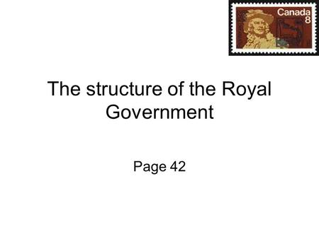 The structure of the Royal Government Page 42. Royal Government Began in 1663 King Louis the of France In 1663 King Louis XIV of France took direct control.