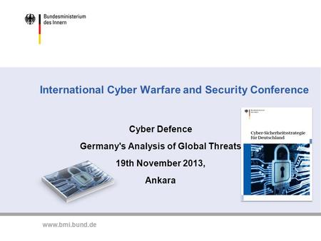 Www.bmi.bund.de International Cyber Warfare and Security Conference Cyber Defence Germany's Analysis of Global Threats 19th November 2013, Ankara.