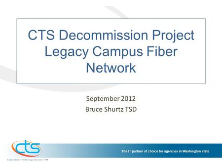 CTS Decommission Project Legacy Campus Fiber Network September 2012 Bruce Shurtz TSD.