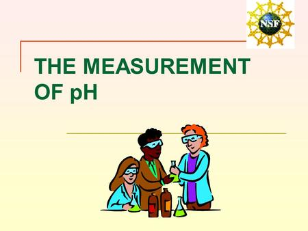 THE MEASUREMENT OF pH. I GENERAL PRINCIPLES Convenient way to express hydrogen ion concentration, or acidity pH = - log[ H +