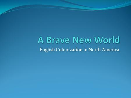 English Colonization in North America. Focus Question: