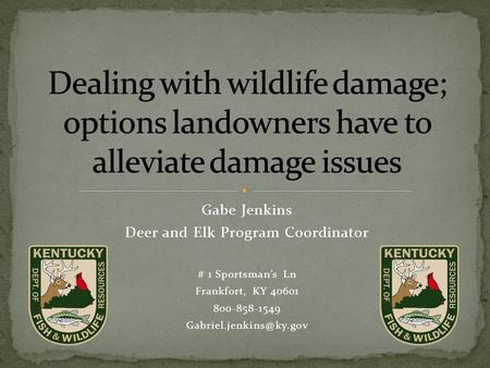Gabe Jenkins Deer and Elk Program Coordinator # 1 Sportsman's Ln Frankfort, KY 40601 800-858-1549