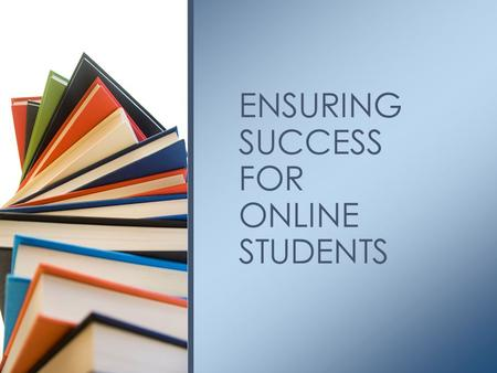 ENSURING SUCCESS FOR ONLINE STUDENTS. Seats in AP vendor courses free of charge Text books, work books and AP review books AP ® exam fees for registered.