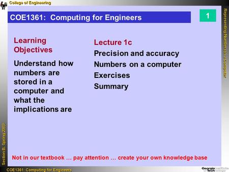 College of Engineering Representing Numbers in a Computer Section B, Spring 2003 COE1361: Computing for Engineers COE1361: Computing for Engineers 1 COE1361: