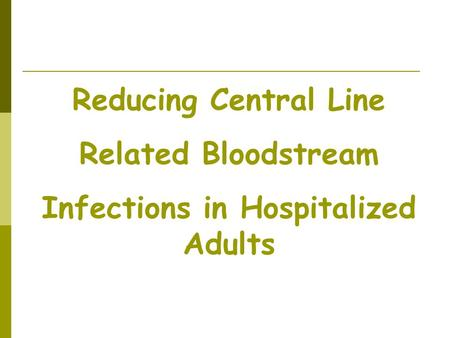 Reducing Central Line Related Bloodstream Infections in Hospitalized Adults.