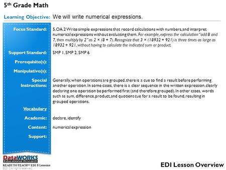 5 th Grade Math Learning Objective: We will write numerical expressions. READY TO TEACH SM EDI ® Lessons ©2013 All rights reserved. EDI Lesson Overview.