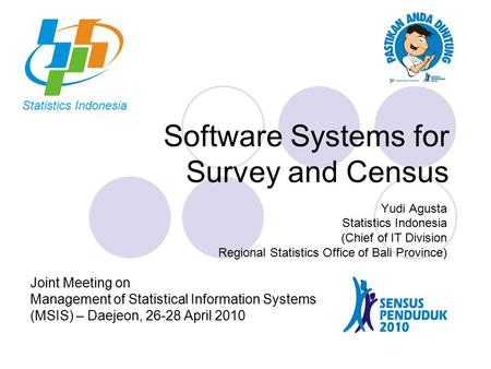 Software Systems for Survey and Census Yudi Agusta Statistics Indonesia (Chief of IT Division Regional Statistics Office of Bali Province) Joint Meeting.