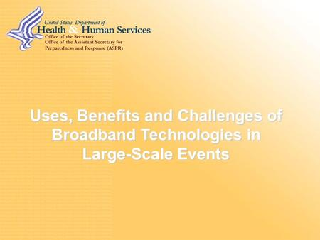 Uses, Benefits and Challenges of Broadband Technologies in Large-Scale Events.