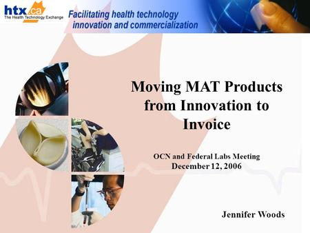 Moving MAT Products from Innovation to Invoice OCN and Federal Labs Meeting December 12, 2006 Jennifer Woods.