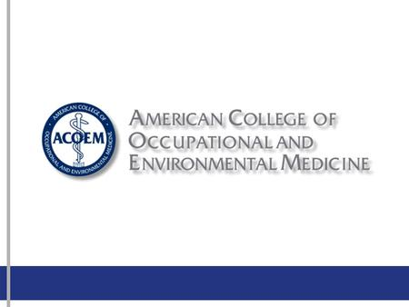 ACOEM Vision ACOEM is the pre-eminent organization of physicians who champion the health and safety of workers, workplaces, and environments.