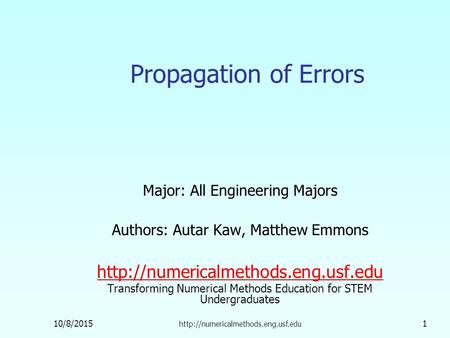 10/8/2015  1 Propagation of Errors Major: All Engineering Majors Authors: Autar Kaw, Matthew Emmons