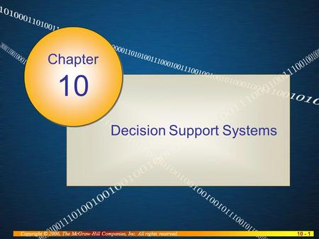 10 - 1 Copyright © 2006, The McGraw-Hill Companies, Inc. All rights reserved. Decision Support Systems Chapter 10.