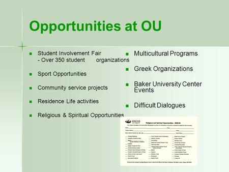 Opportunities at OU Student Involvement Fair - Over 350 student organizations Sport Opportunities Community service projects Residence Life activities.