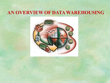 AN OVERVIEW OF DATA WAREHOUSING. Definition of DATA WAREHOUSING §A data warehouse is a subject-oriented, integrated, time variant, non-volatile, collection.