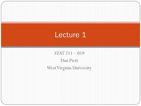 STAT 211 – 019 Dan Piett West Virginia University Lecture 1.