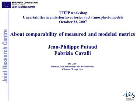 25/05/20071 About comparability of measured and modeled metrics Jean-Philippe Putaud Fabrizia Cavalli DG JRC Institute for Environment and Sustainability.