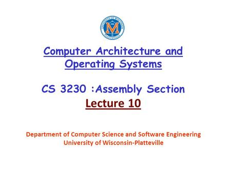 Computer Architecture and Operating Systems CS 3230 :Assembly Section Lecture 10 Department of Computer Science and Software Engineering University of.