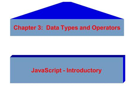 Chapter 3: Data Types and Operators JavaScript - Introductory.