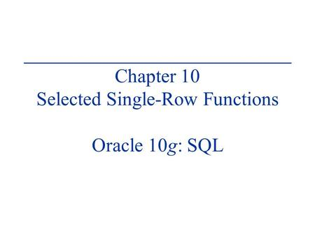 Chapter 10 Selected Single-Row Functions Oracle 10g: SQL.