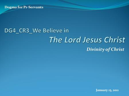 Divinity of Christ Dogma for Pr-Servants January 15, 2011.