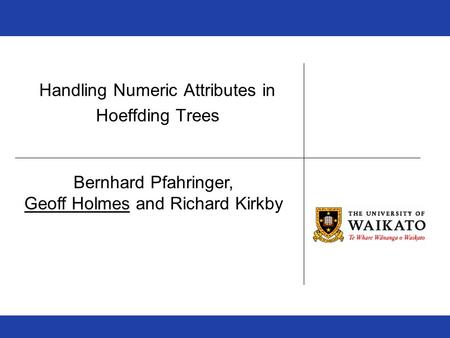 Handling Numeric Attributes in Hoeffding Trees Bernhard Pfahringer, Geoff Holmes and Richard Kirkby.