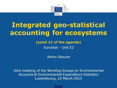 Joint meeting of the Working Groups on Environmental Accounts & Environmental Expenditure Statistics Luxembourg, 10 March 2015 Integrated geo-statistical.