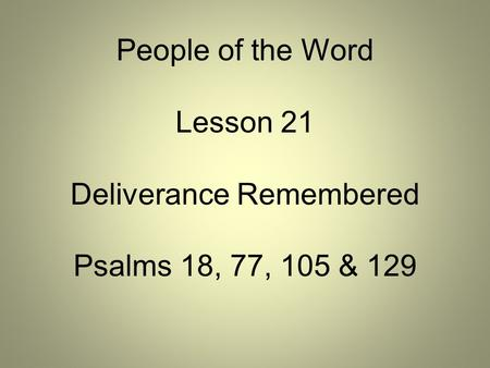 People of the Word Lesson 21 Deliverance Remembered Psalms 18, 77, 105 & 129.