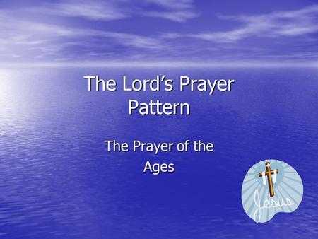 The Lord's Prayer Pattern The Prayer of the Ages.