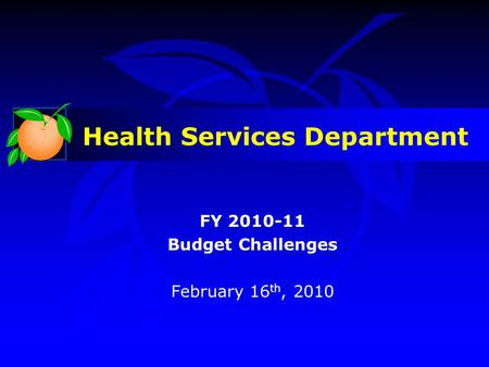 Health Services Department FY 2010-11 Budget Challenges February 16 th, 2010.