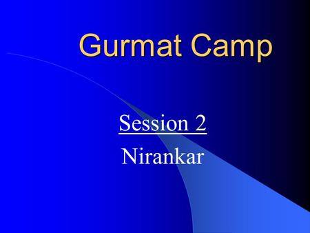 Gurmat Camp Session 2 Nirankar Origins of the Word Nir Ankar That without Form Simply FORMLESS.