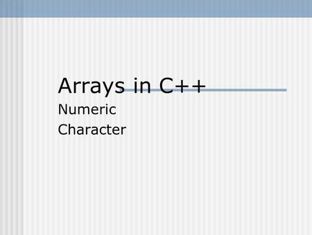 Arrays in C++ Numeric Character. Structured Data Type A structured data type is a type that stores a collection of individual components with one variable.