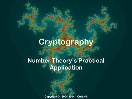 Copyright © - 2004-2014 – Curt Hill Cryptography Number Theory's Practical Application.