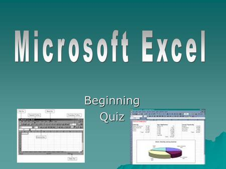 BeginningQuiz 1. Excel is: A. Part of Microsoft Office B. Application Software C. Spreadsheet Software D. None of the above E. A, B, and C.
