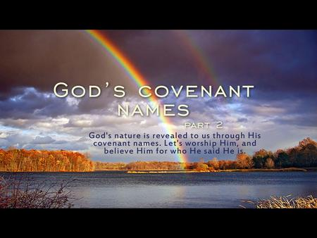 Jehovah is the covenant name of God Jehovah, the Eternal, Self-Existent God who reveals Himself.