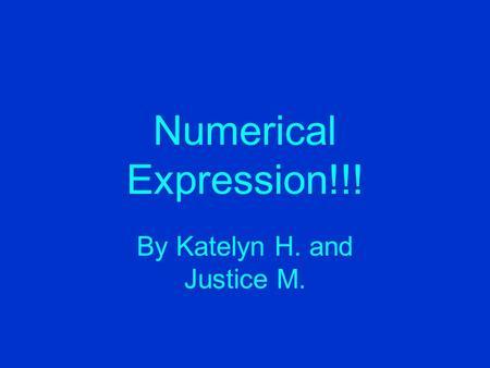 Numerical Expression!!! By Katelyn H. and Justice M.